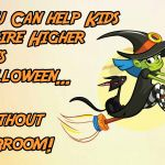 Help Kids Aspire Higher This Halloween Without A Broom